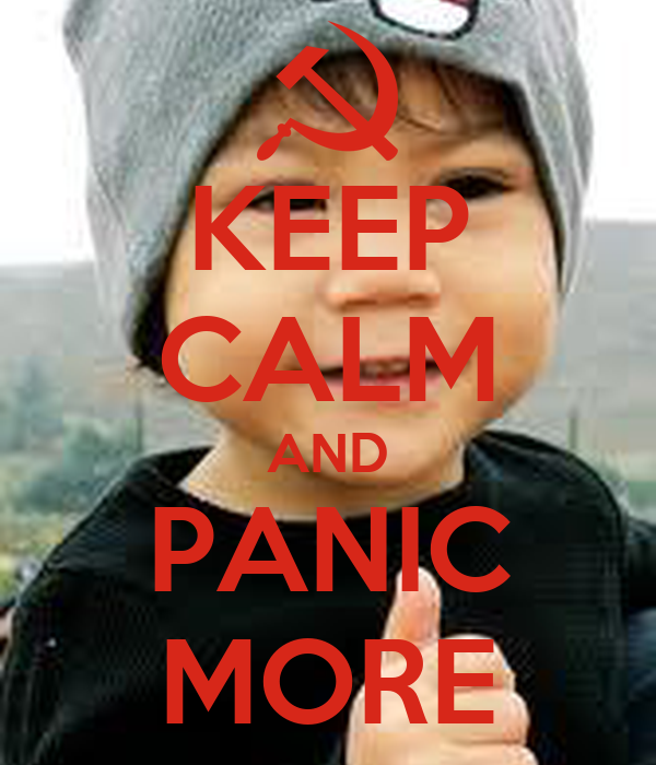 KEEP CALM AND PANIC MORE