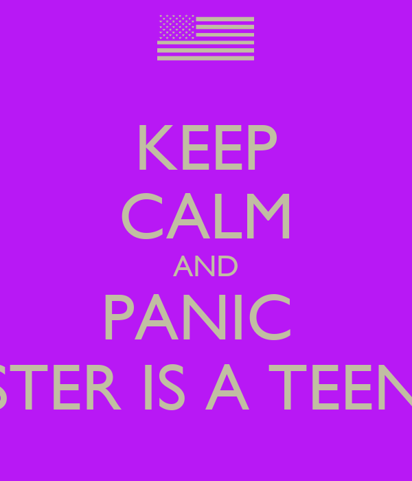 KEEP CALM AND PANIC  MY SISTER IS A TEENAGER