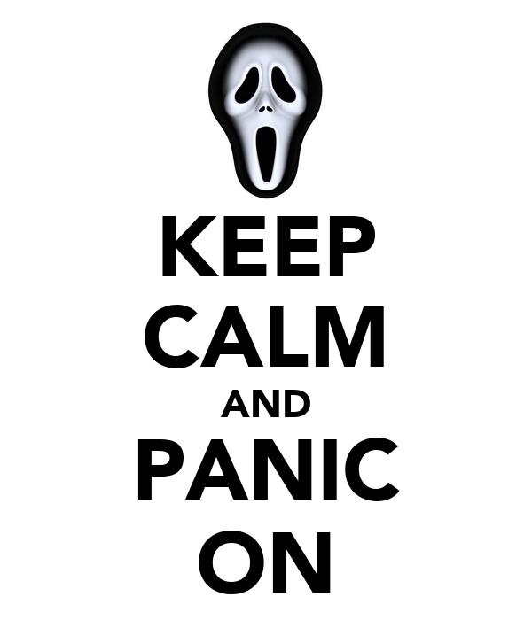 KEEP CALM AND PANIC ON