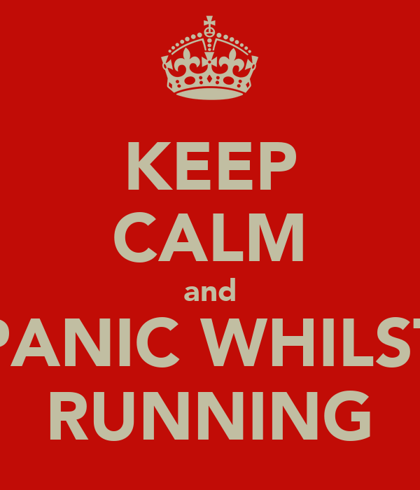 KEEP CALM and PANIC WHILST RUNNING