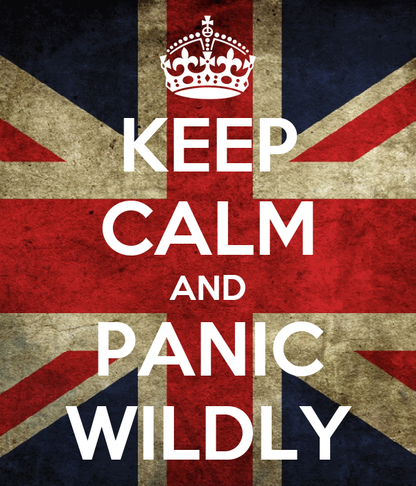 KEEP CALM AND PANIC WILDLY