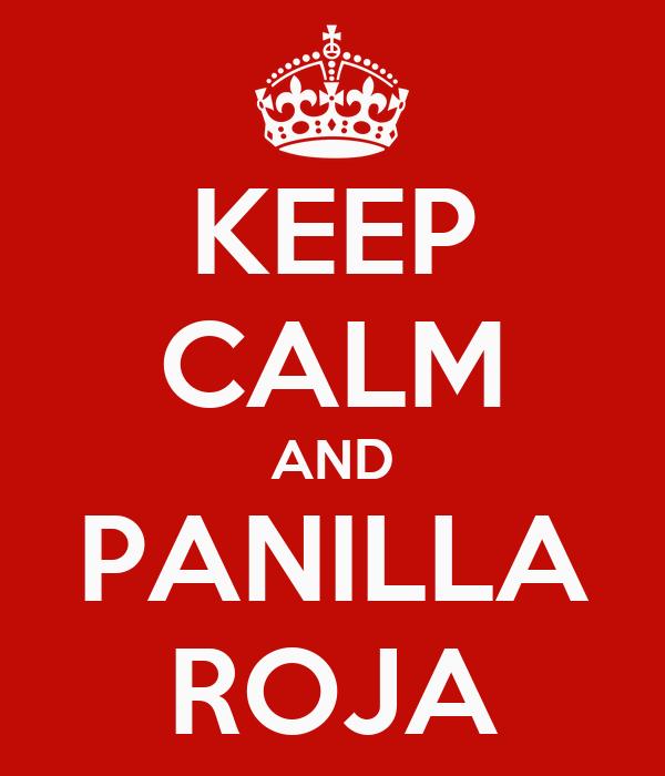 KEEP CALM AND PANILLA ROJA