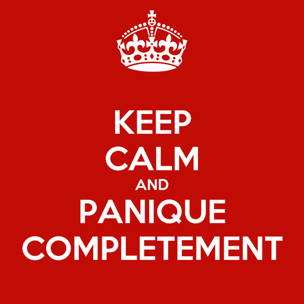 KEEP CALM AND PANIQUE COMPLETEMENT