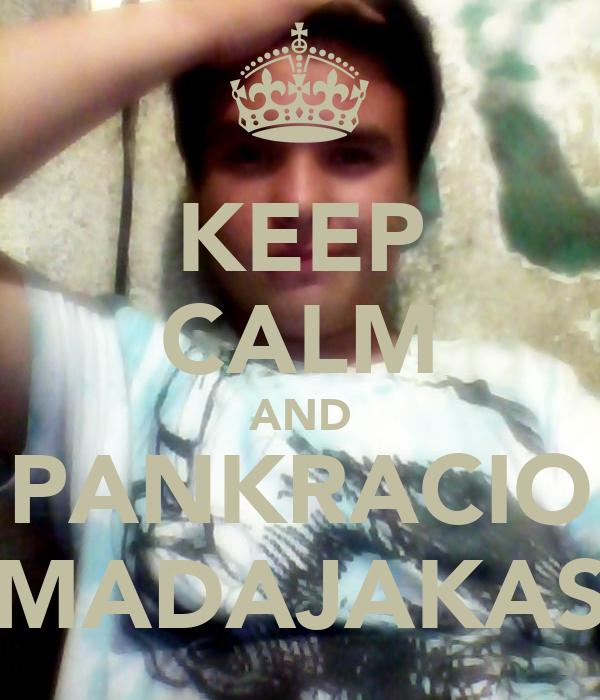 KEEP CALM AND PANKRACIO MADAJAKAS