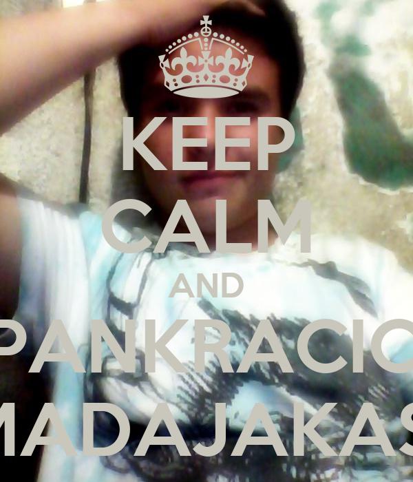 KEEP CALM AND PANKRACIO MADAJAKAS!