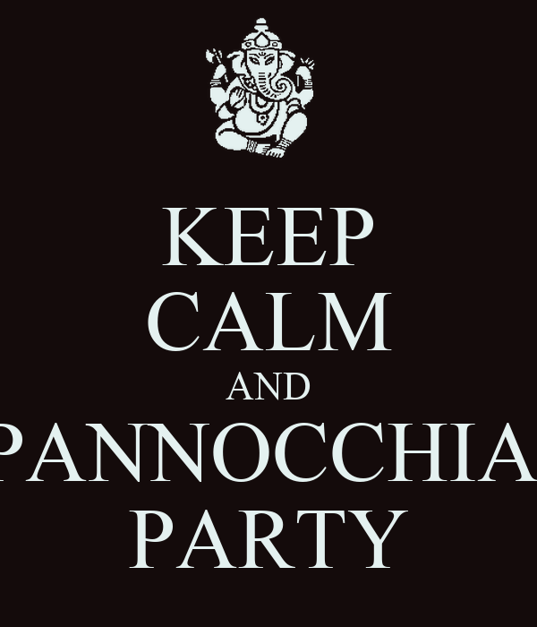 KEEP CALM AND PANNOCCHIA  PARTY