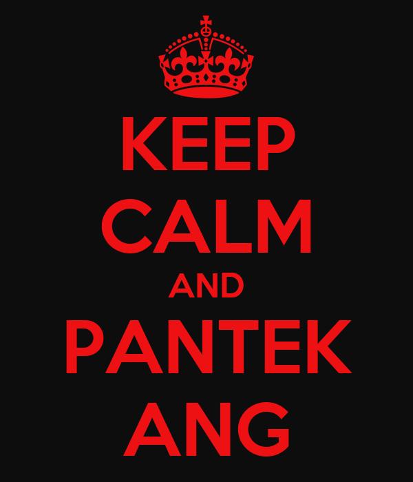 KEEP CALM AND PANTEK ANG