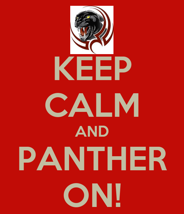 KEEP CALM AND PANTHER ON!