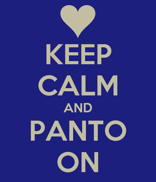 KEEP CALM AND PANTO ON