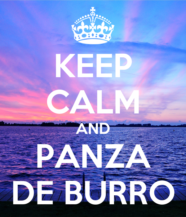KEEP CALM AND PANZA DE BURRO