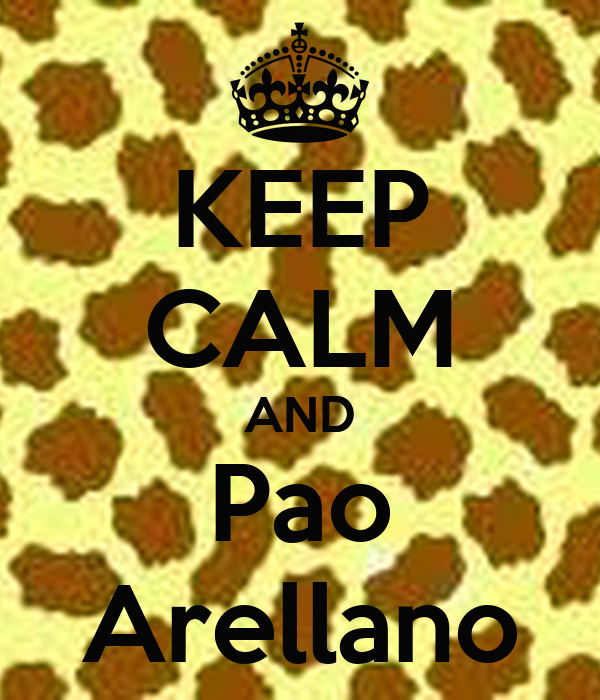 KEEP CALM AND Pao Arellano