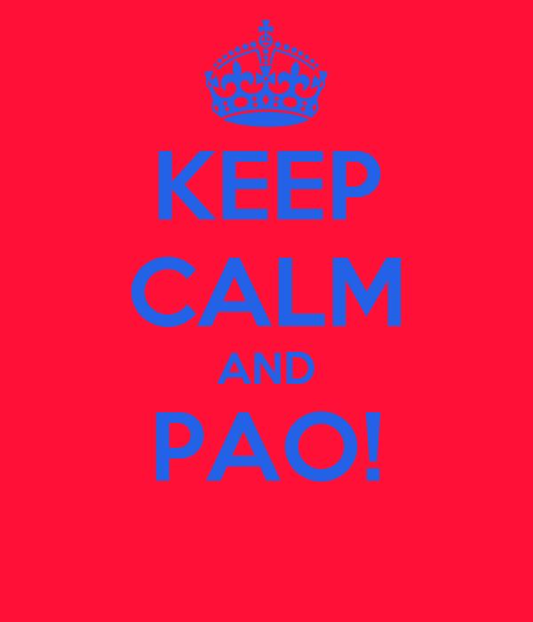 KEEP CALM AND PAO!