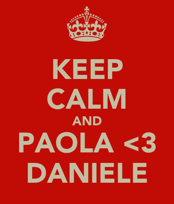 KEEP CALM AND PAOLA <3 DANIELE