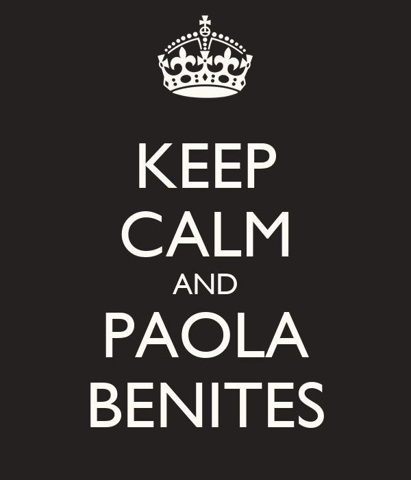 KEEP CALM AND PAOLA BENITES