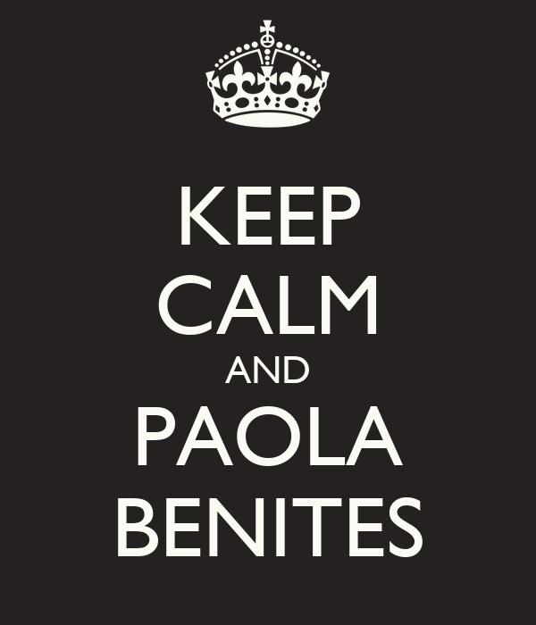KEEP CALM AND PAOLA BENITES