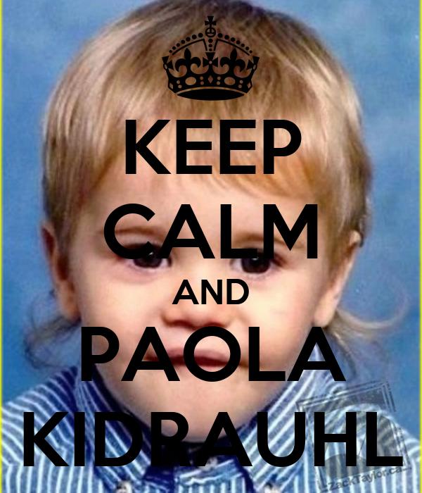 KEEP CALM AND PAOLA KIDRAUHL