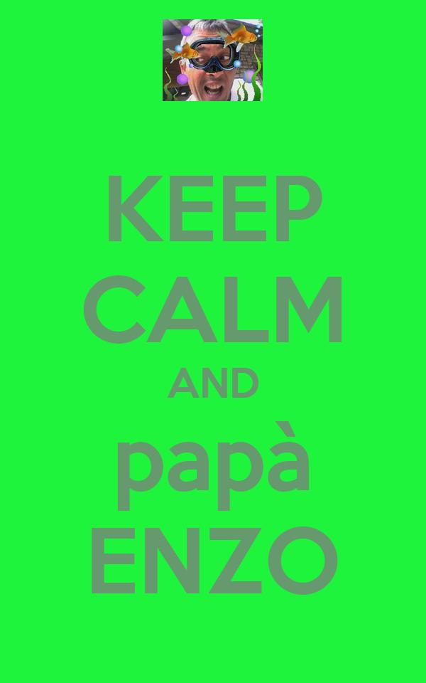 KEEP CALM AND papà ENZO