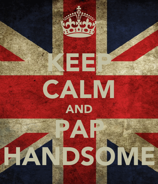 KEEP CALM AND PAP HANDSOME