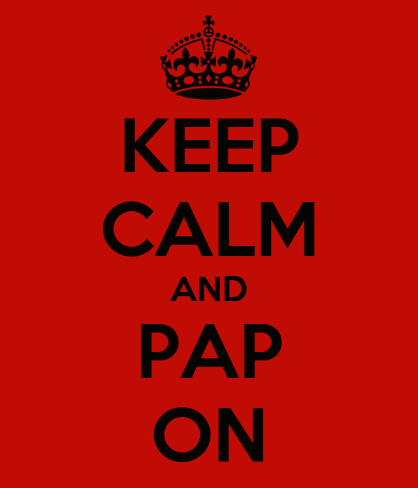 KEEP CALM AND PAP ON