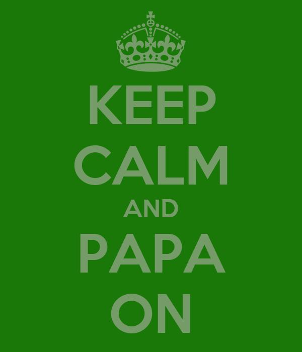 KEEP CALM AND PAPA ON