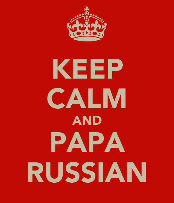 KEEP CALM AND PAPA RUSSIAN