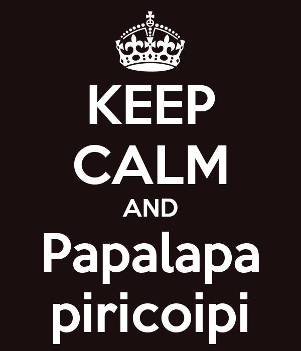 KEEP CALM AND Papalapa piricoipi