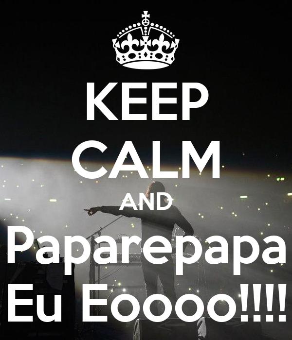 KEEP CALM AND Paparepapa Eu Eoooo!!!!
