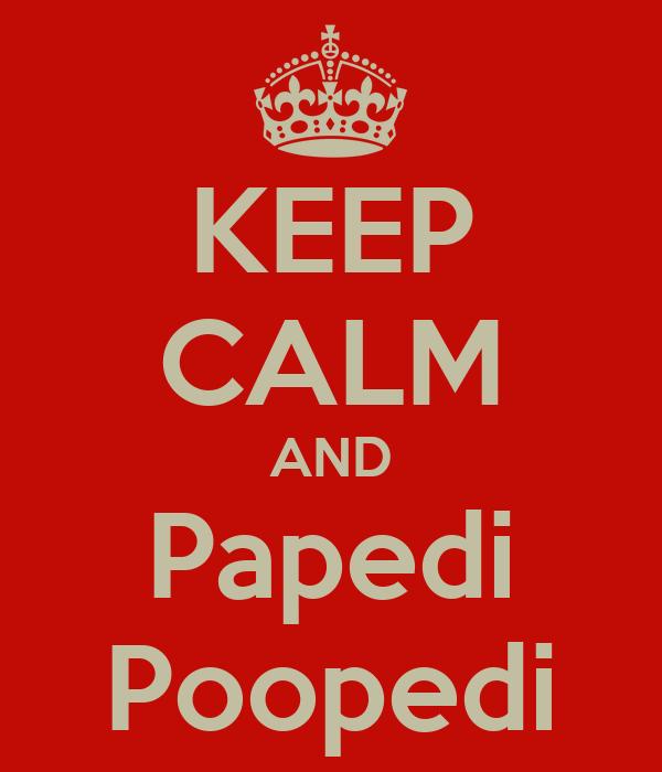 KEEP CALM AND Papedi Poopedi