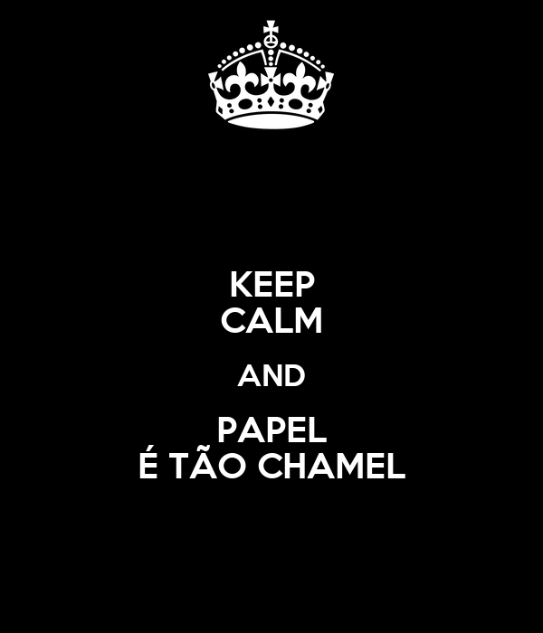 KEEP CALM AND PAPEL É TÃO CHAMEL
