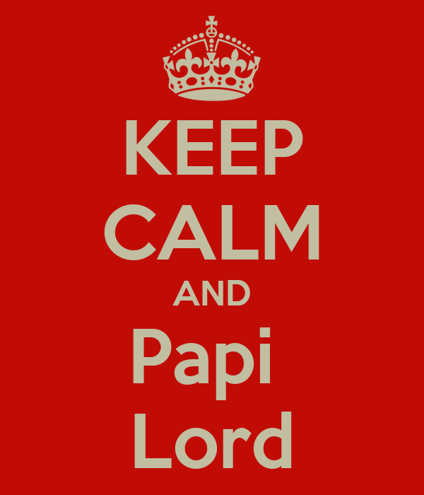 KEEP CALM AND Papi  Lord