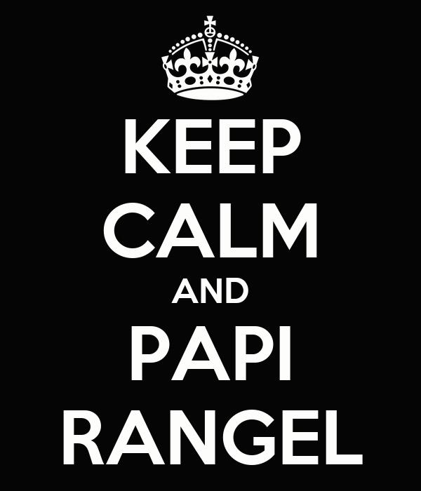 KEEP CALM AND PAPI RANGEL