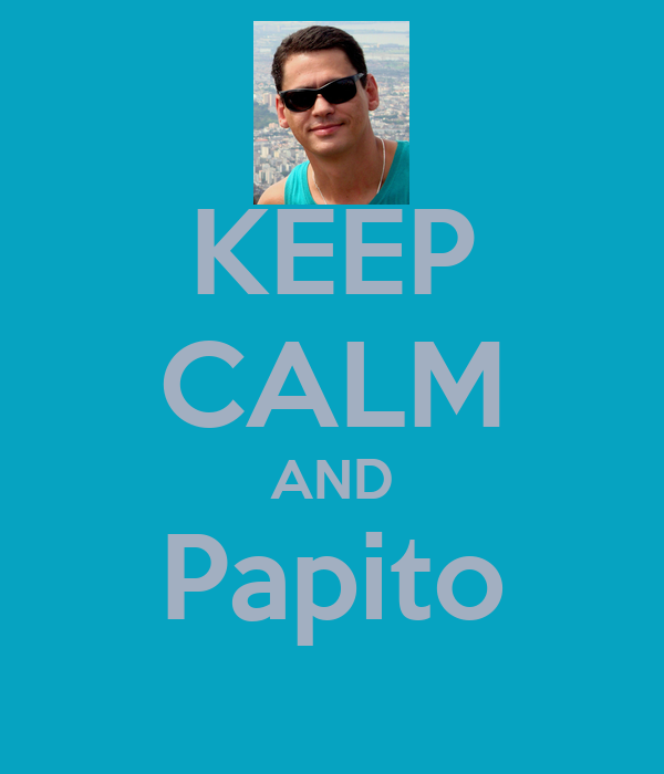 KEEP CALM AND Papito