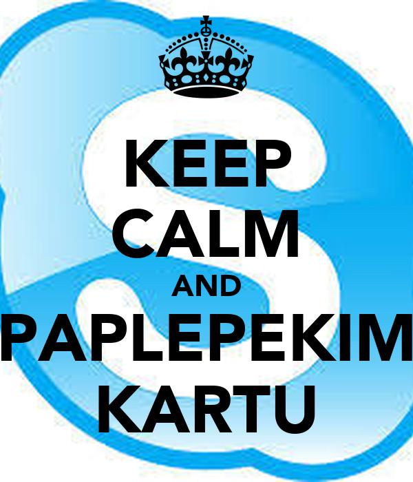 KEEP CALM AND PAPLEPEKIM KARTU
