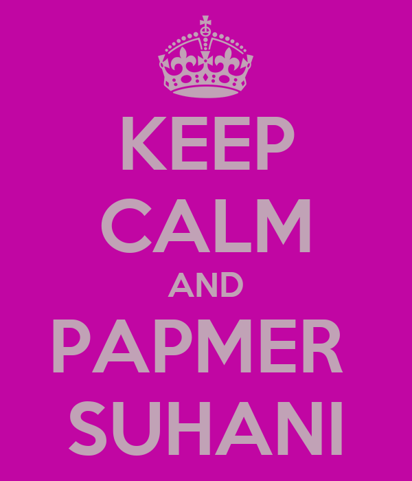 KEEP CALM AND PAPMER  SUHANI