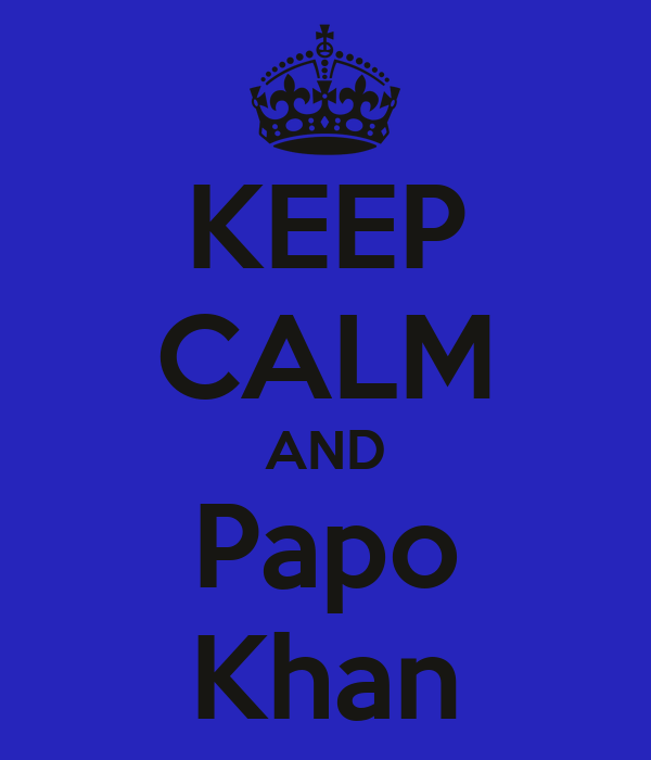 KEEP CALM AND Papo Khan