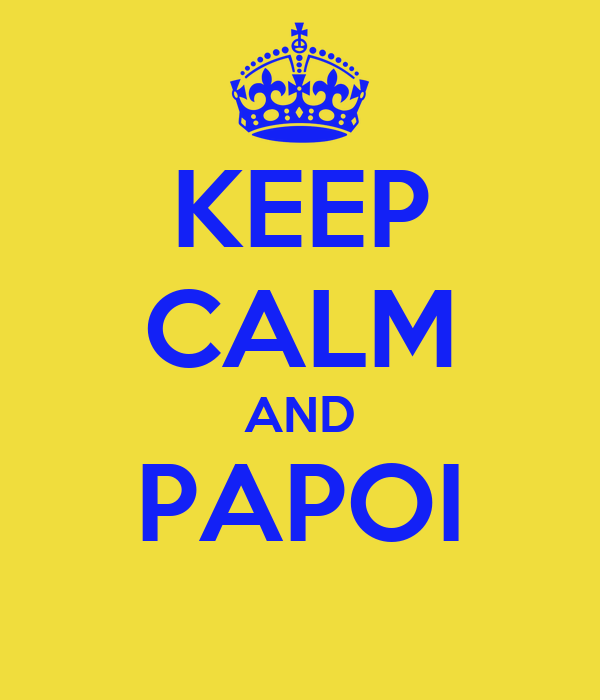 KEEP CALM AND PAPOI