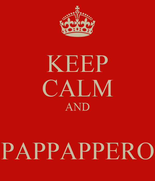 KEEP CALM AND  PAPPAPPERO