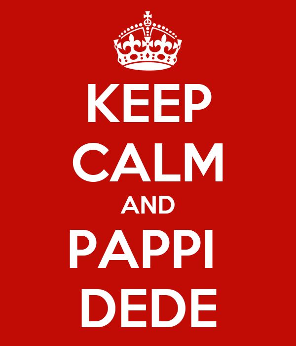 KEEP CALM AND PAPPI  DEDE