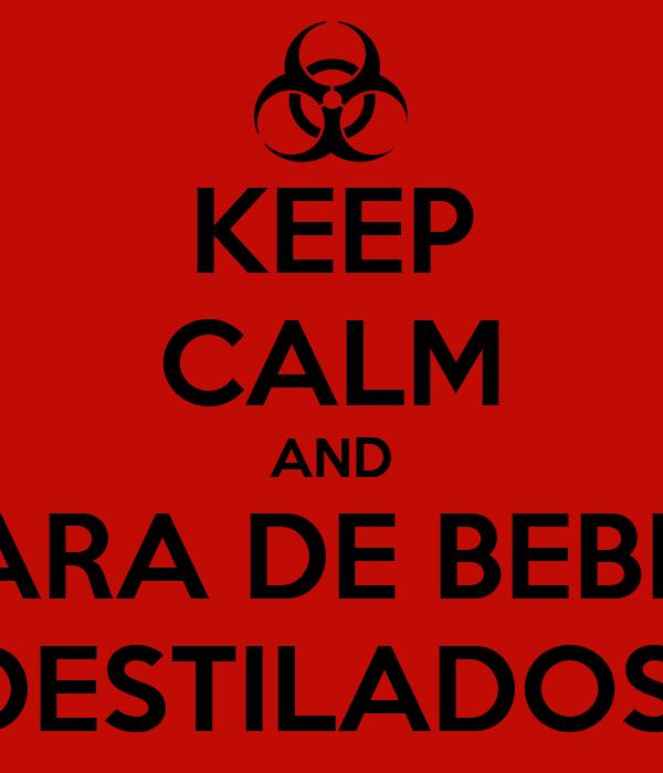 KEEP CALM AND PARA DE BEBER DESTILADOS