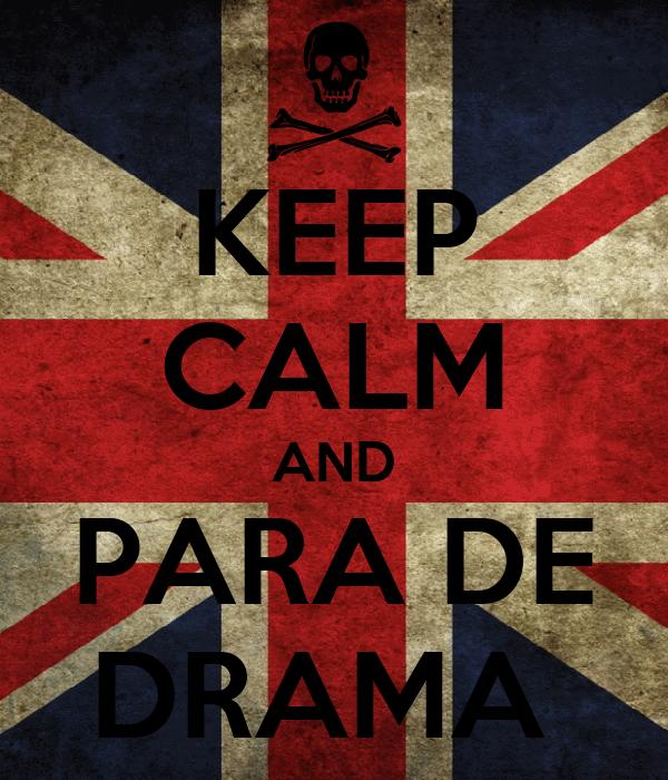 KEEP CALM AND PARA DE DRAMA