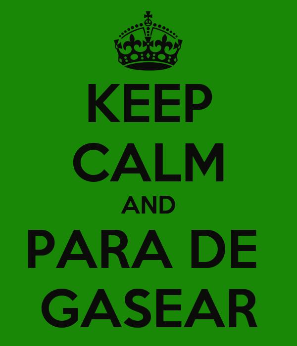 KEEP CALM AND PARA DE  GASEAR