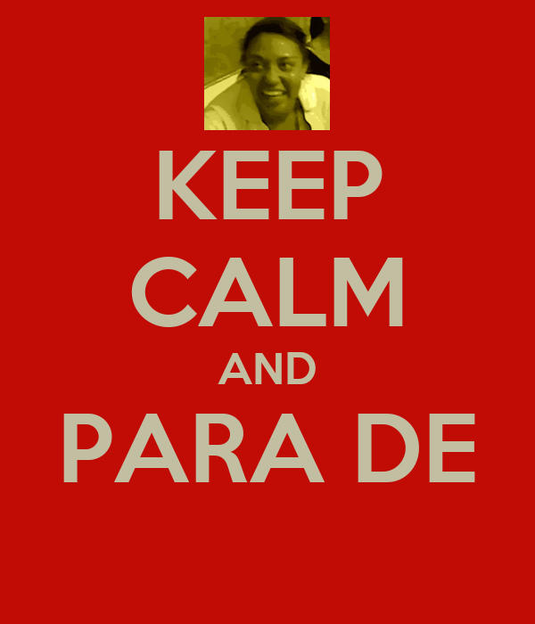 KEEP CALM AND PARA DE