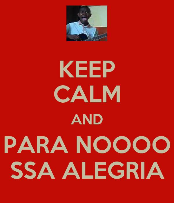 KEEP CALM AND PARA NOOOO SSA ALEGRIA