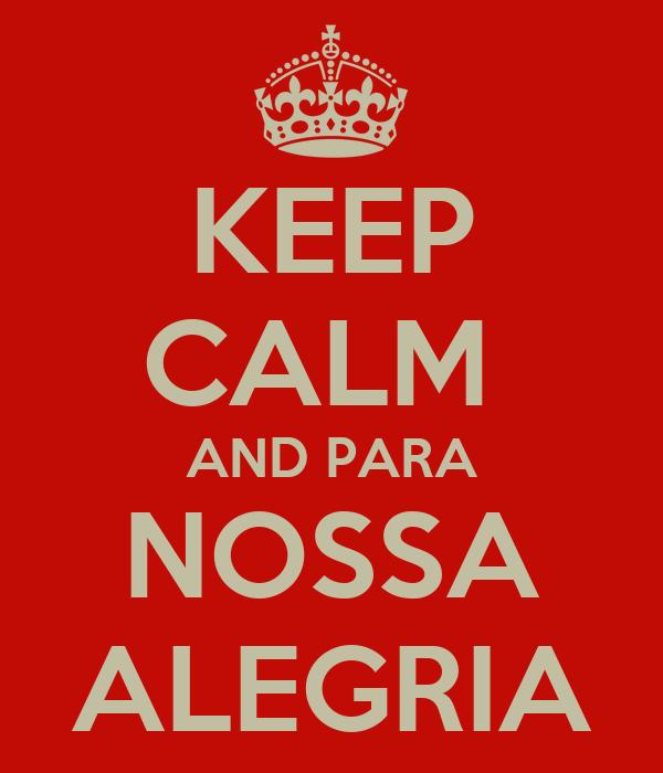 KEEP CALM  AND PARA NOSSA ALEGRIA