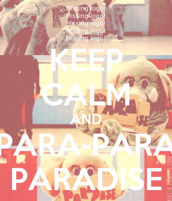 KEEP CALM AND PARA-PARA PARADISE