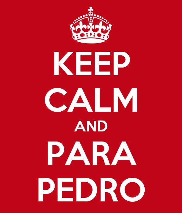 KEEP CALM AND PARA PEDRO