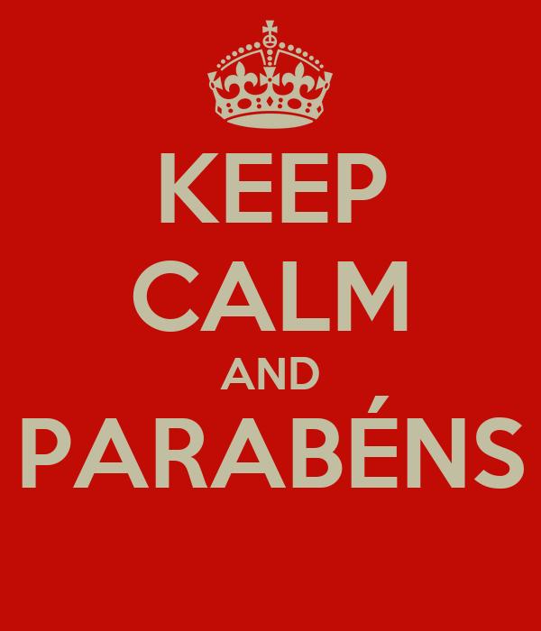 KEEP CALM AND PARABÉNS