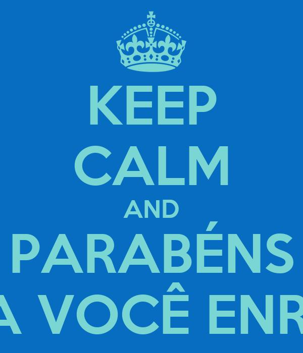 KEEP CALM AND PARABÉNS A VOCÊ ENRI
