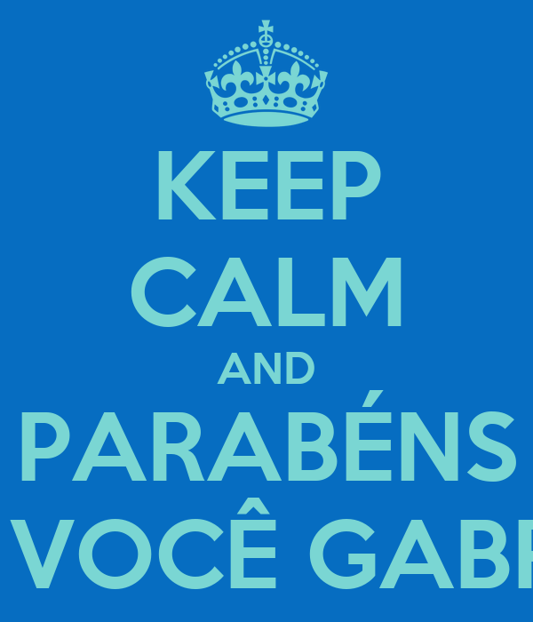 KEEP CALM AND PARABÉNS A VOCÊ GABRE