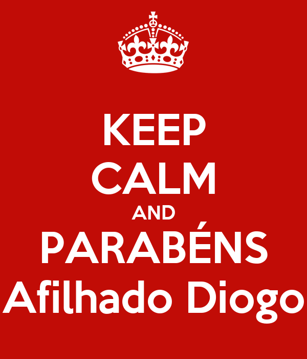 KEEP CALM AND PARABÉNS Afilhado Diogo